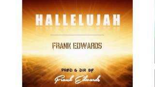 Frank Edwards - Hallelujah + Lyrics