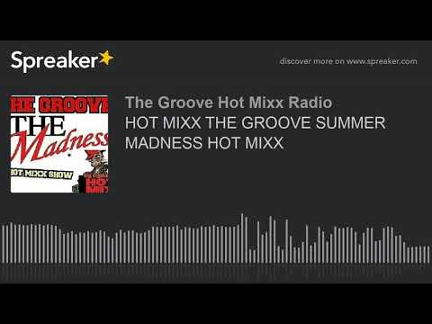 HOT MIXX THE GROOVE SUMMER MADNESS HOT MIXX (part 10 of 12)