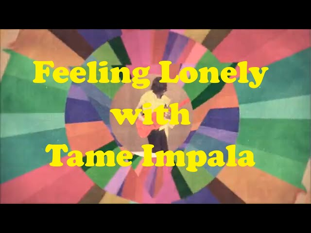 Tame Impalas Lonerism: Music that makes you feel lonely.