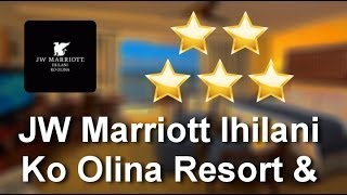 JW Marriott Ihilani Ko Olina Resort & Spa Kapolei          Incredible           Five Star Revie...