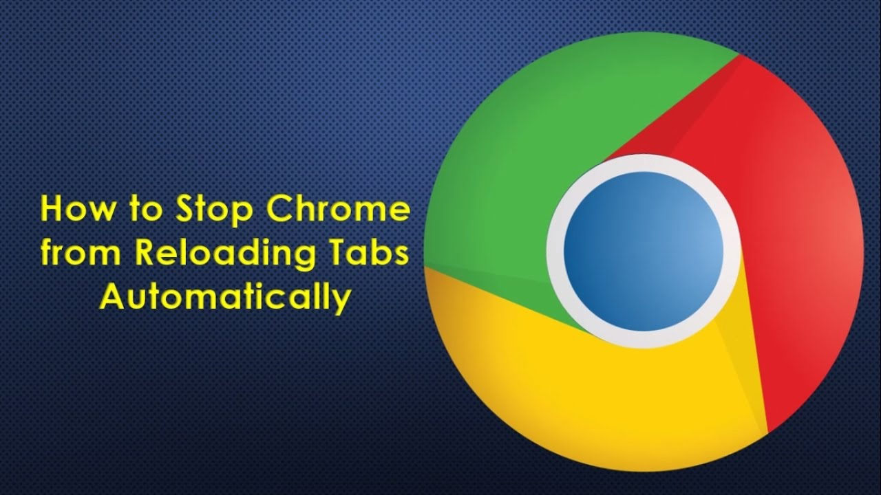 How to Stop Chrome from Reloading Tabs Automatically