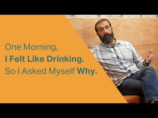 One Morning, I Felt Like Drinking. So I Asked Myself Why.