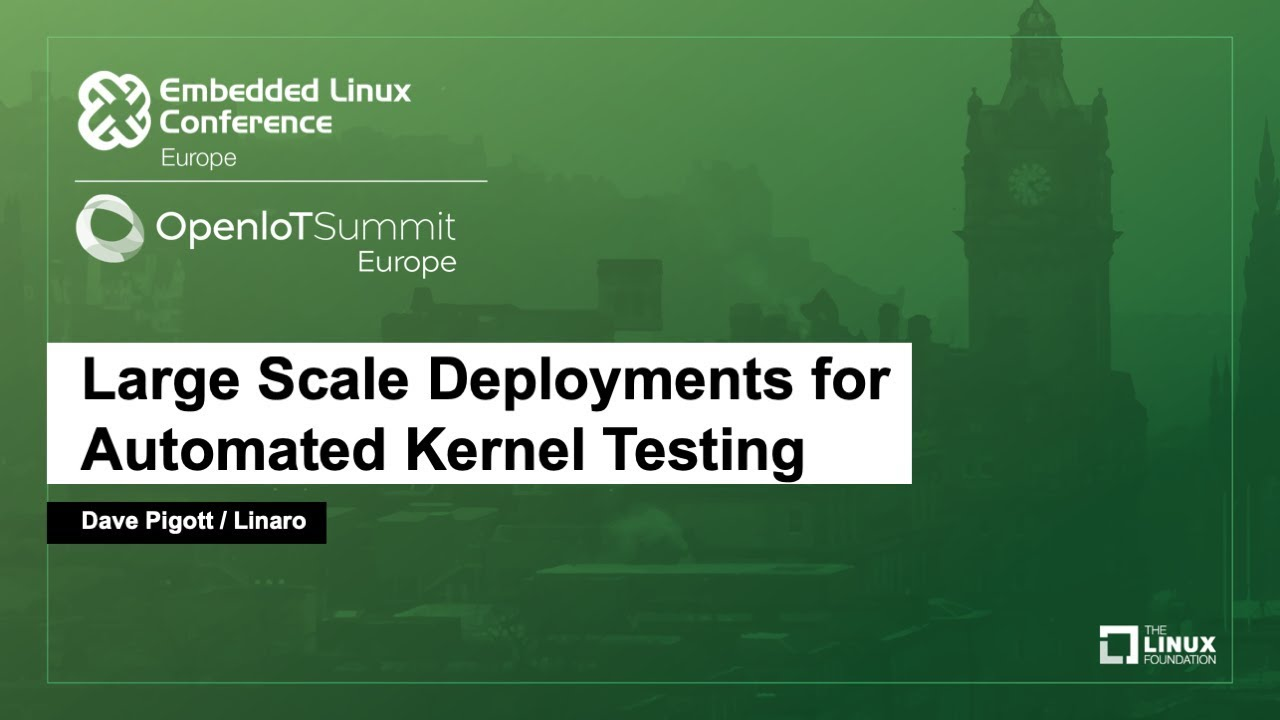 Large Scale Deployments for Automated Kernel Testing - Dave Pigott, Linaro