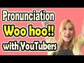 How to Pronounce Woo hoo! (Collaboration with other YouTubers) [ ForB English Lesson ]