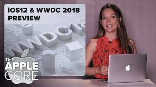 iOS 12 predictions and WWDC 2018 preview (The Apple Core)
