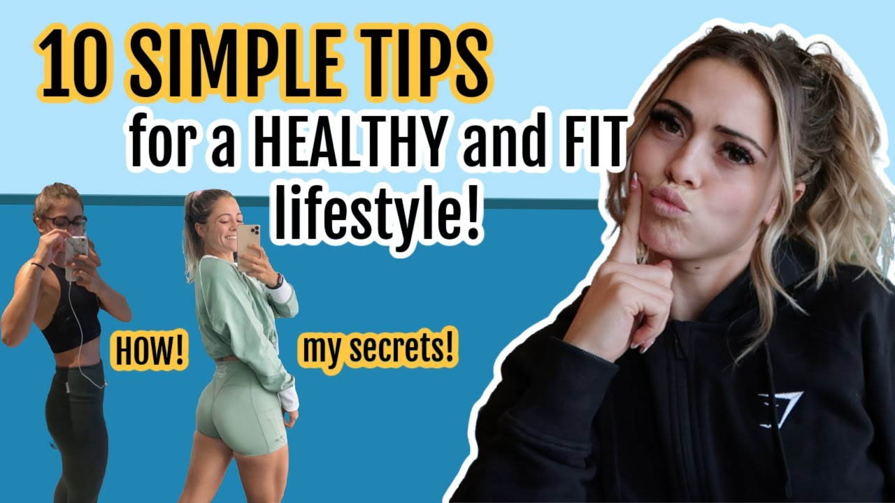 10 SIMPLE TIPS to maintain a HEALTHY and FIT lifestyle! Apply these everyday!