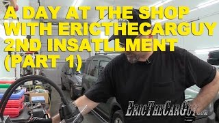 A Day At The Shop With Ericthecarguy 2nd Installment (Part 1)