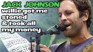 Jack Johnson - Willie Got Me Stoned & Took All My Money