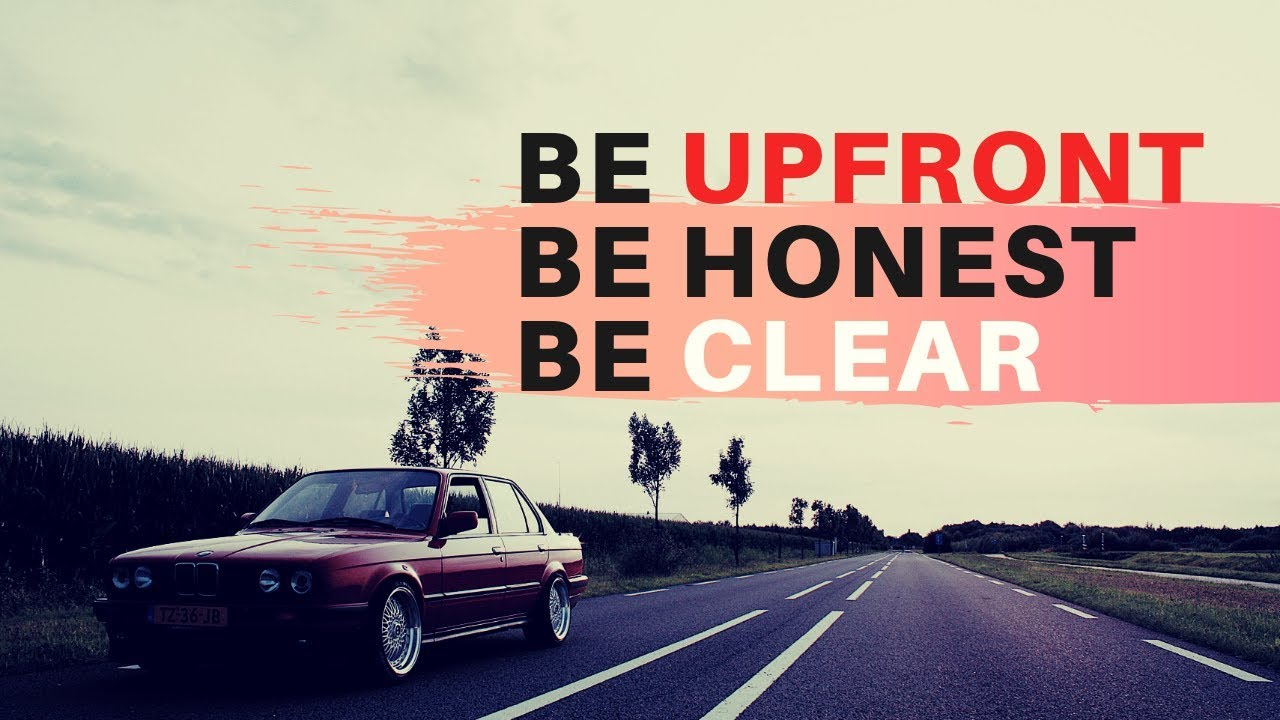 Be upfront be honest be clear