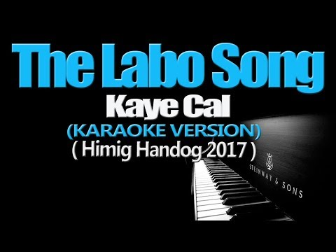 THE LABO SONG - Kaye Cal (KARAOKE VERSION) (Himig Handog 2017)