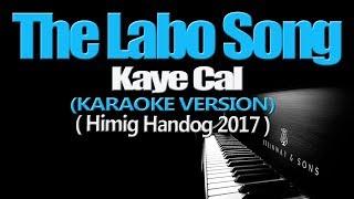 THE LABO SONG - Kaye Cal (KARAOKE VERSION) (Himig Handog 2017)