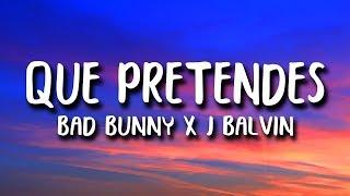 Bad Bunny x J. Balvin - QUE PRETENDES (Letra)