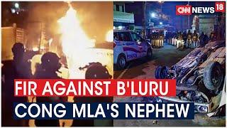 Bengaluru Riots: FIR Registered Against Congress MLA's Nephew & Rioters   CNN News18