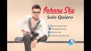 Solo Quiero - Johnny Sky / LETRA