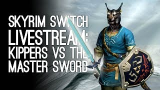 SKYRIM SWITCH LIVESTREAM: Kippers Has the Master Sword! Outside Xtra Plays Skyrim LIVE @ Loading Bar