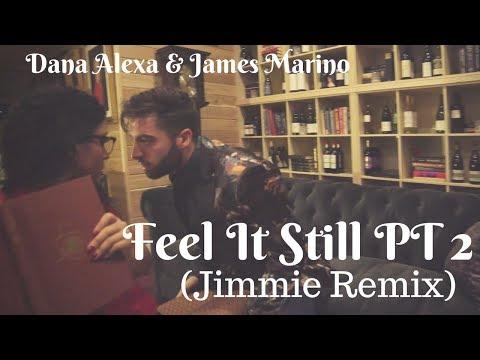 Feel It Still PT 2 (Jimmie Remix)   Dana Alexa x James Marino