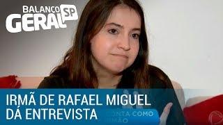 Irmã do Rafael Miguel fala com exclusividade com o Balanço Geral SP