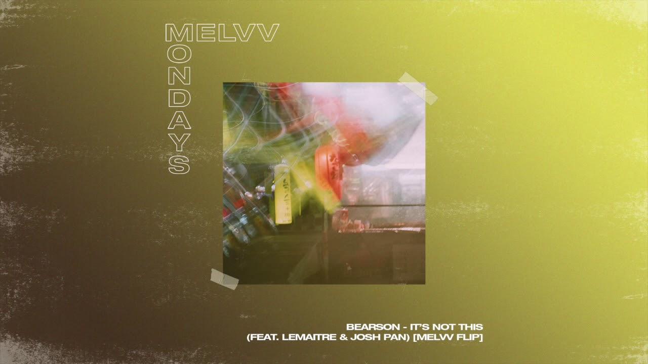 Download MELVV MONDAYS - Bearson - It's Not This (feat. Lemaitre & Josh Pan) [MELVV Flip]