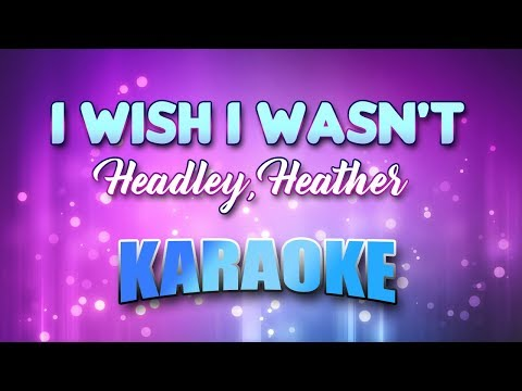 Headley, Heather - I Wish I Wasn't (Karaoke & Lyrics)