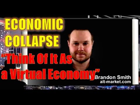 Brandon Smith Warns: ECONOMIC COLLAPSE,-'Think Of It As a Virtual Economy' The End Of Freedom.
