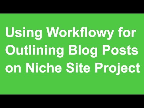 Using Workflowy for Outlining Blog Posts on Niche Site Project - Blogging Tips - Behind the Scenes