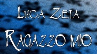 Luca Zeta - Ragazzo mio