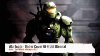 dAnTegio - Under Cover Of Night [Remix] / Halo OWaW OST