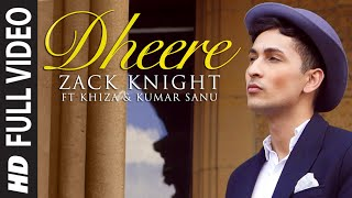 exclusive dheere full video song zack knight t series