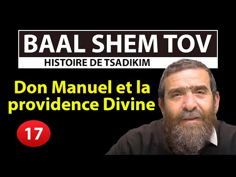 HISTOIRE DE TSADIKIM 17 - BAAL SHEM TOV - Don Manuel et la providence Divine