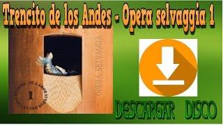 Trencito de los andes - Opera selvaggia 1 - disco completo para descarga