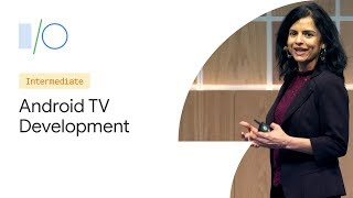 Best Practices for Developing on Android TV (Google I/O'19)