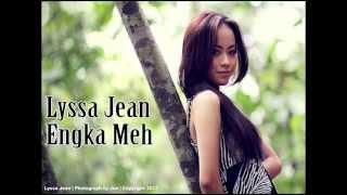 Lyssa Jean - Engka Meh ( Original )