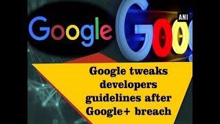 Google tweaks developers guidelines after Google+ breach - #Technology News