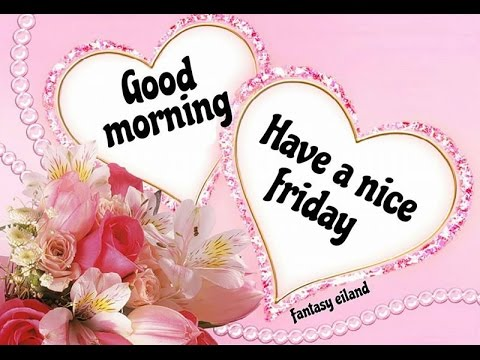 Wonderful Good Morning Friday | Good Morning Happy Friday | Good Morning Happy Friday  Whatsapp Images