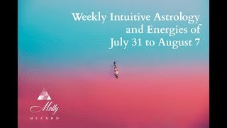 Weekly Intuitive Astrology and Energies of July 31 to August 7 ~ Podcast