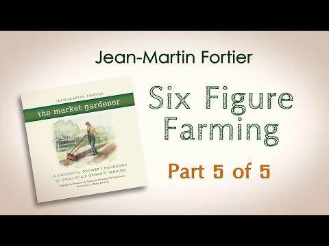 Jean-Martin Fortier, The Market Gardener: Six Figure Farming (Part 5 of 5)