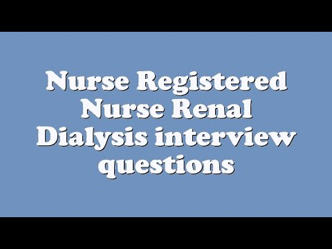 Nurse Registered Nurse Renal Dialysis interview questions