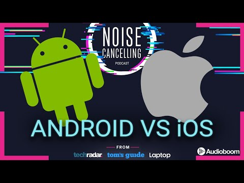 iOS vs Android | Noise Cancelling Podcast 017
