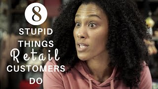 8 Annoying Things Retail Customers Do