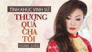 Thương Quá Cha Tôi [ HD ] - Hoàng Châu