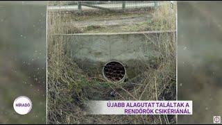 Újabb alagutat találtak a rendőrök Csikériánál