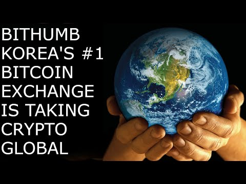 Taking Crypto Global With Bithumb Korea's Top Bitcoin Exchange