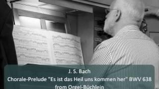 """J. S. Bach - Chorale-Prelude """"Es ist das Heil uns kommen her"""" BWV 638"""