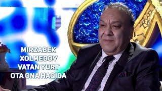 """Mirzabek Xolmedov - """" Vatan yurt - ota ona haqida"""""""