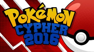 Repeat youtube video Pokemon Rap - Pokemon Cypher 2016