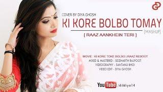 Ki Kore Bolbo Tomay - Raaz Aankhein Teri [Mashup] | Cover - Diya Ghosh | Jeet Gannguli
