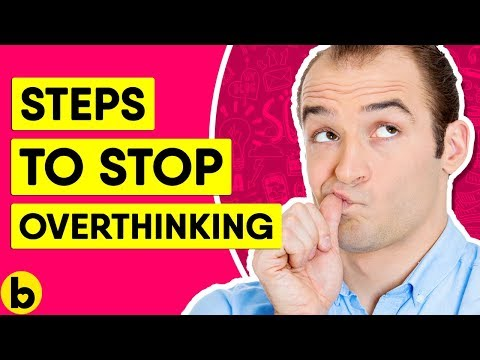 7 Steps To Stop Overthinking