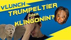 Trumpeltier oder Klingonin? - VLUNCH - 002 [VLOG]