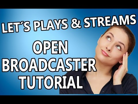 OBS OPEN BROADCASTER SOFTWARE TUTORIAL GERMAN / DEUTSCH - Aufnahmeprogramm Kostenlos PC