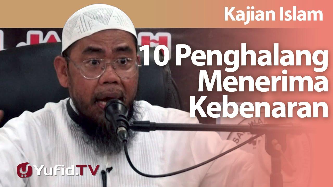 10 Penghalang Menerima Kebenaran - Ustadz Zainal Abidin Syamsuddin, Lc